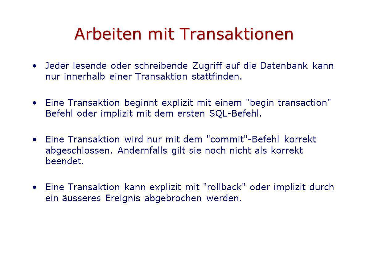 Arbeiten mit Transaktionen Jeder lesende oder schreibende Zugriff auf die Datenbank kann nur innerhalb einer Transaktion stattfinden. Eine Transaktion