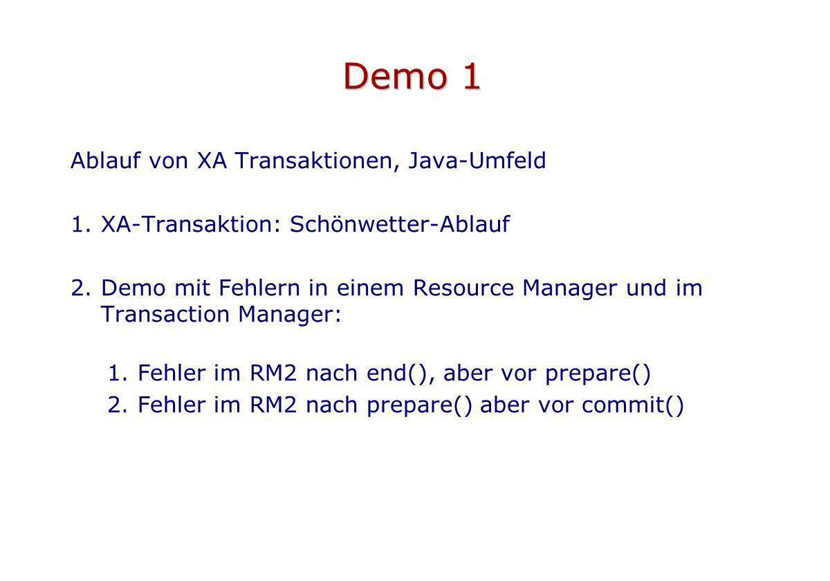 Demo 1 Ablauf von XA Transaktionen, Java-Umfeld 1.XA-Transaktion: Schönwetter-Ablauf 2.Demo mit Fehlern in einem Resource Manager und im Transaction M