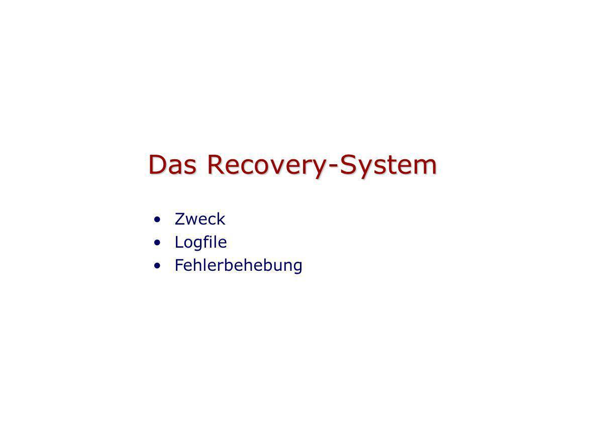 Zweck des Recovery-Systems Das Recovery-System eines DBMS enthält alle Hilfsmittel zum Wiederherstellen eines korrekten Datenbank-zustandes nach Transaktionsfehlern (Rollback) Systemfehlern (Crash des Serverprozesses) Das Recovery-System garantiert die Atomarität und Dauerhaftigkeit einer Transaktion (ACID Regel).