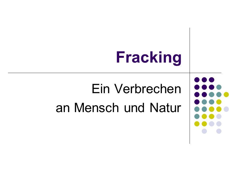 Fracking Ein Verbrechen an Mensch und Natur