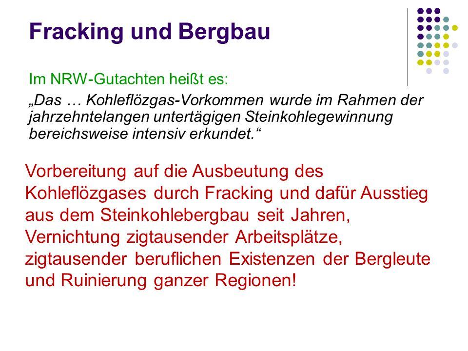 Fracking und Bergbau Im NRW-Gutachten heißt es: Das … Kohleflözgas-Vorkommen wurde im Rahmen der jahrzehntelangen untertägigen Steinkohlegewinnung bereichsweise intensiv erkundet.