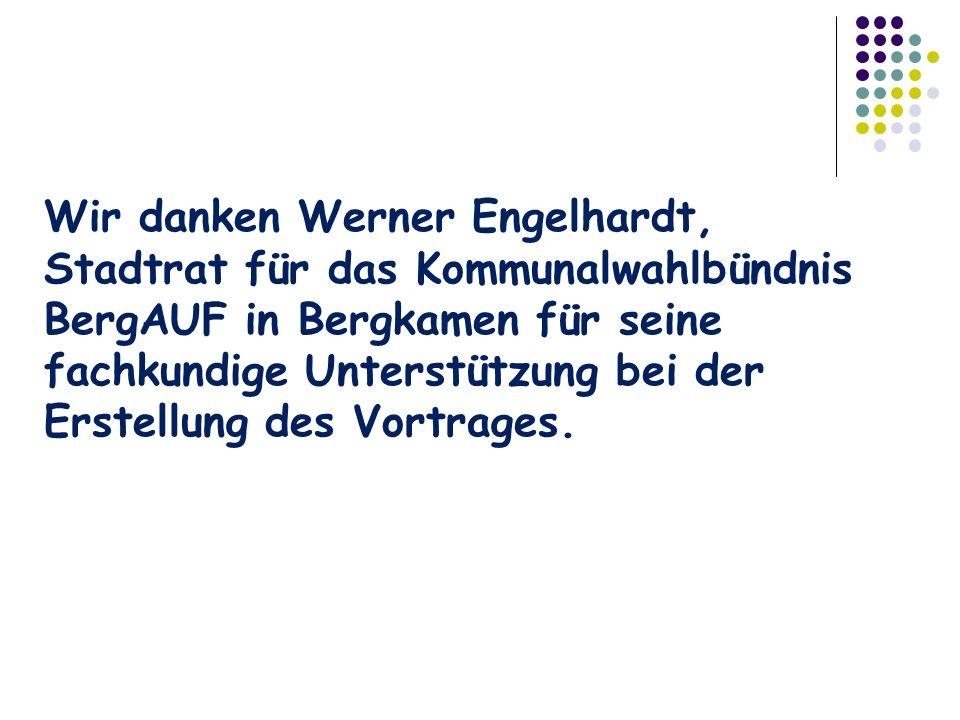 Wir danken Werner Engelhardt, Stadtrat für das Kommunalwahlbündnis BergAUF in Bergkamen für seine fachkundige Unterstützung bei der Erstellung des Vortrages.