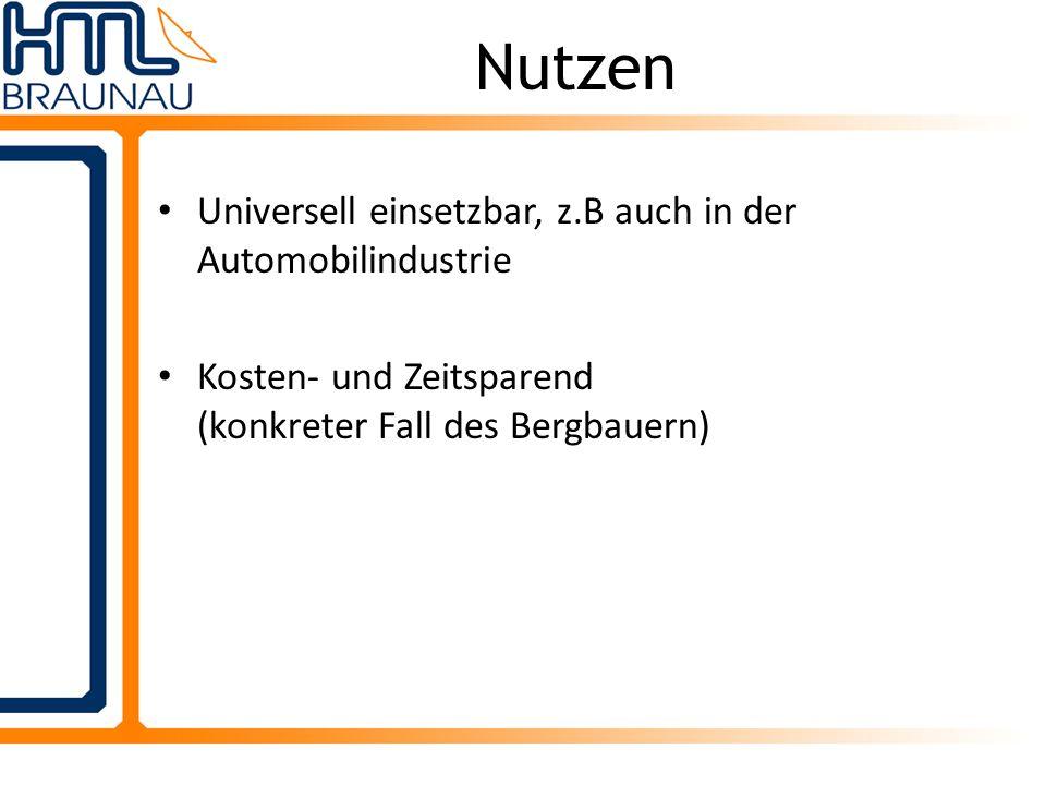 Nutzen Universell einsetzbar, z.B auch in der Automobilindustrie Kosten- und Zeitsparend (konkreter Fall des Bergbauern)