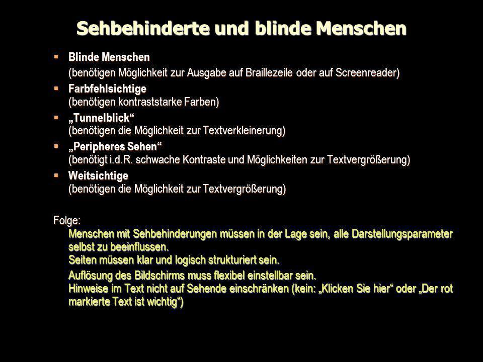 Sehbehinderte und blinde Menschen Blinde Menschen Blinde Menschen (benötigen Möglichkeit zur Ausgabe auf Braillezeile oder auf Screenreader) Farbfehls