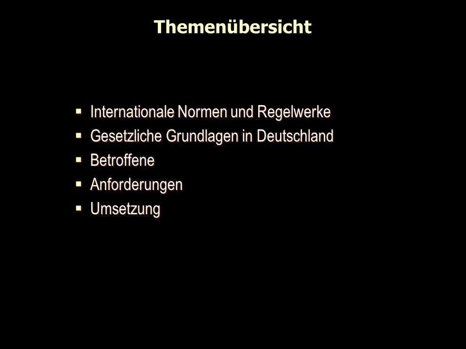 Themenübersicht Internationale Normen und Regelwerke Internationale Normen und Regelwerke Gesetzliche Grundlagen in Deutschland Gesetzliche Grundlagen