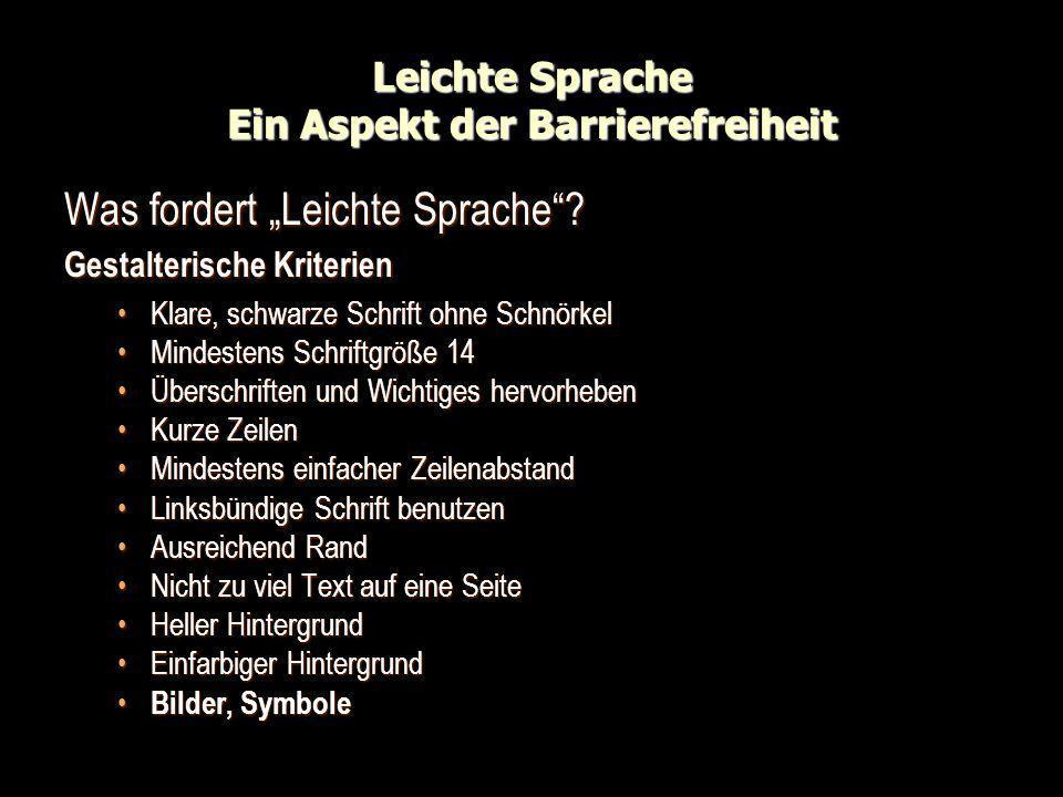 Leichte Sprache Ein Aspekt der Barrierefreiheit Was fordert Leichte Sprache? Gestalterische Kriterien Klare, schwarze Schrift ohne SchnörkelKlare, sch