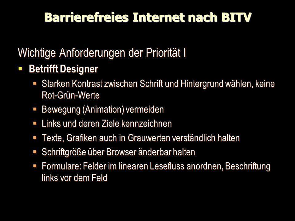 Barrierefreies Internet nach BITV Wichtige Anforderungen der Priorität I Betrifft Designer Betrifft Designer Starken Kontrast zwischen Schrift und Hin