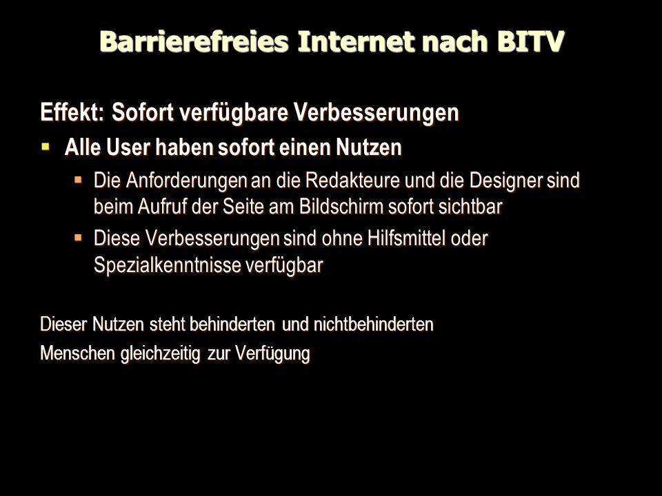 Barrierefreies Internet nach BITV Effekt: Sofort verfügbare Verbesserungen Alle User haben sofort einen Nutzen Alle User haben sofort einen Nutzen Die