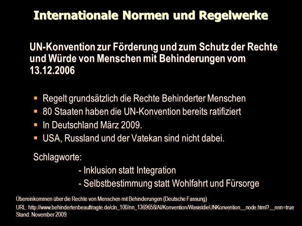 Internationale Normen und Regelwerke UN-Konvention zur Förderung und zum Schutz der Rechte und Würde von Menschen mit Behinderungen vom 13.12.2006 Reg