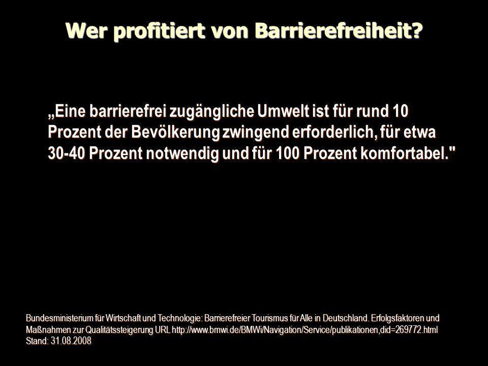 Wer profitiert von Barrierefreiheit? Eine barrierefrei zugängliche Umwelt ist für rund 10 Prozent der Bevölkerung zwingend erforderlich, für etwa 30-4