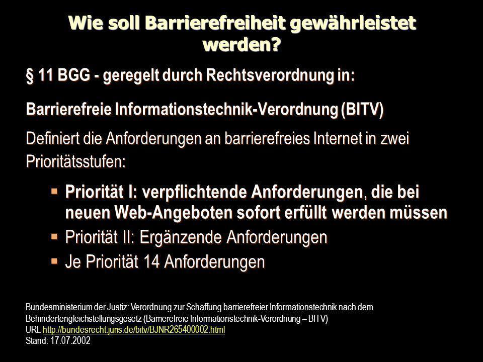 Wie soll Barrierefreiheit gewährleistet werden? § 11 BGG - geregelt durch Rechtsverordnung in: Barrierefreie Informationstechnik-Verordnung (BITV) Def