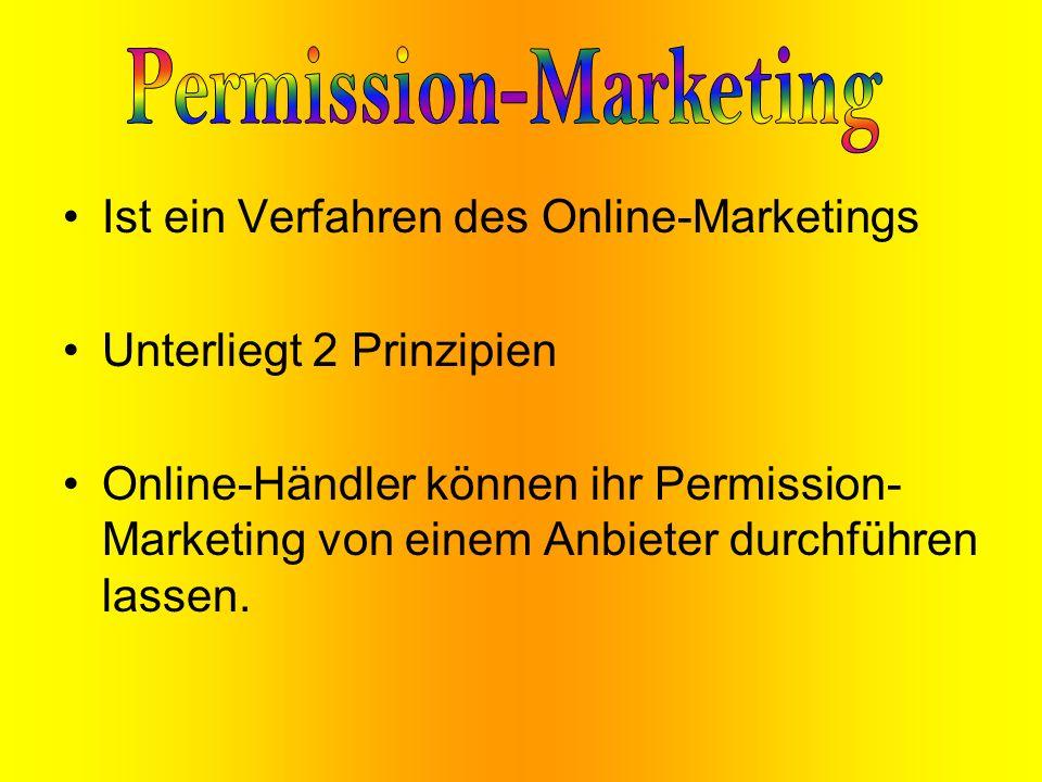 Ist ein Verfahren des Online-Marketings Unterliegt 2 Prinzipien Online-Händler können ihr Permission- Marketing von einem Anbieter durchführen lassen.