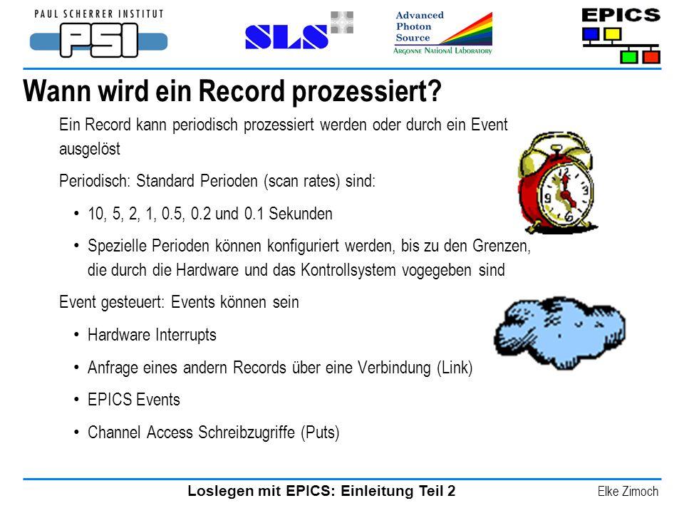 Loslegen mit EPICS: Einleitung Teil 2 Elke Zimoch Wann wird ein Record prozessiert? Ein Record kann periodisch prozessiert werden oder durch ein Event