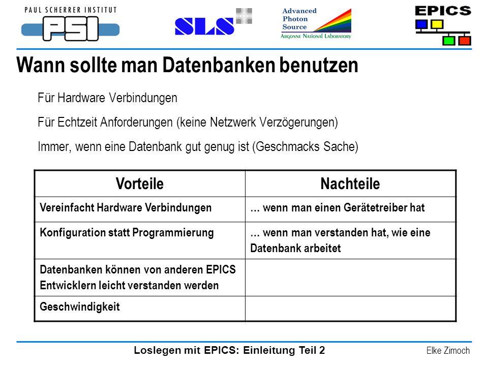 Loslegen mit EPICS: Einleitung Teil 2 Elke Zimoch Wann sollte man Datenbanken benutzen Für Hardware Verbindungen Für Echtzeit Anforderungen (keine Net
