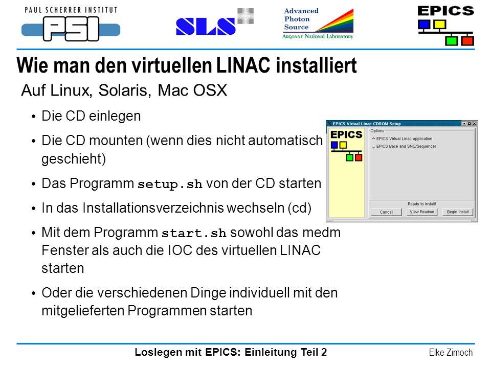 Loslegen mit EPICS: Einleitung Teil 2 Elke Zimoch Wie man den virtuellen LINAC installiert Auf Linux, Solaris, Mac OSX Die CD einlegen Die CD mounten