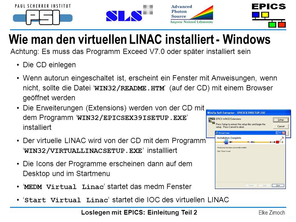 Loslegen mit EPICS: Einleitung Teil 2 Elke Zimoch Wie man den virtuellen LINAC installiert - Windows Achtung: Es muss das Programm Exceed V7.0 oder sp