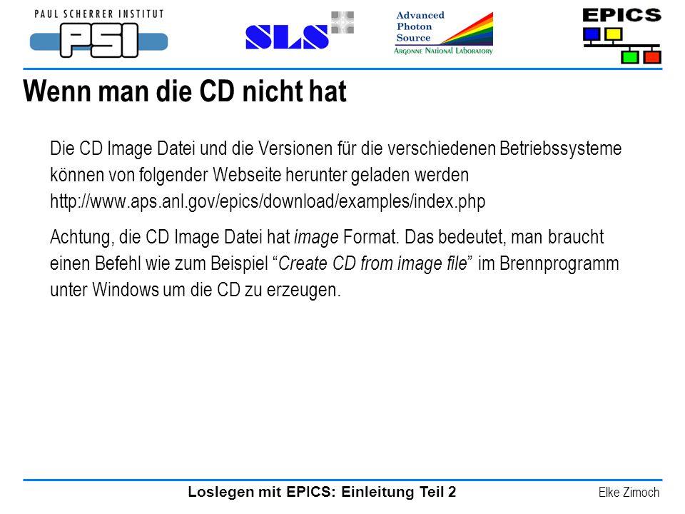 Loslegen mit EPICS: Einleitung Teil 2 Elke Zimoch Wenn man die CD nicht hat Die CD Image Datei und die Versionen für die verschiedenen Betriebssysteme
