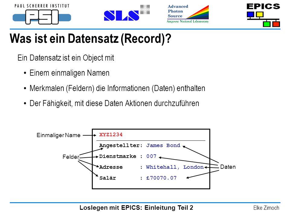 Loslegen mit EPICS: Einleitung Teil 2 Elke Zimoch Was ist ein Datensatz (Record)? Ein Datensatz ist ein Object mit Einem einmaligen Namen Merkmalen (F