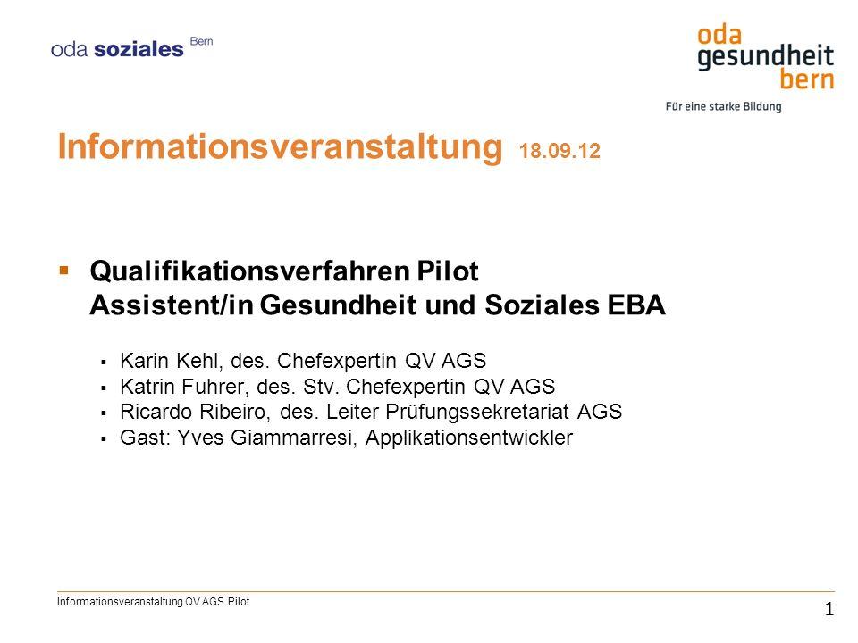 Informationsveranstaltung 18.09.12 Qualifikationsverfahren Pilot Assistent/in Gesundheit und Soziales EBA Karin Kehl, des. Chefexpertin QV AGS Katrin