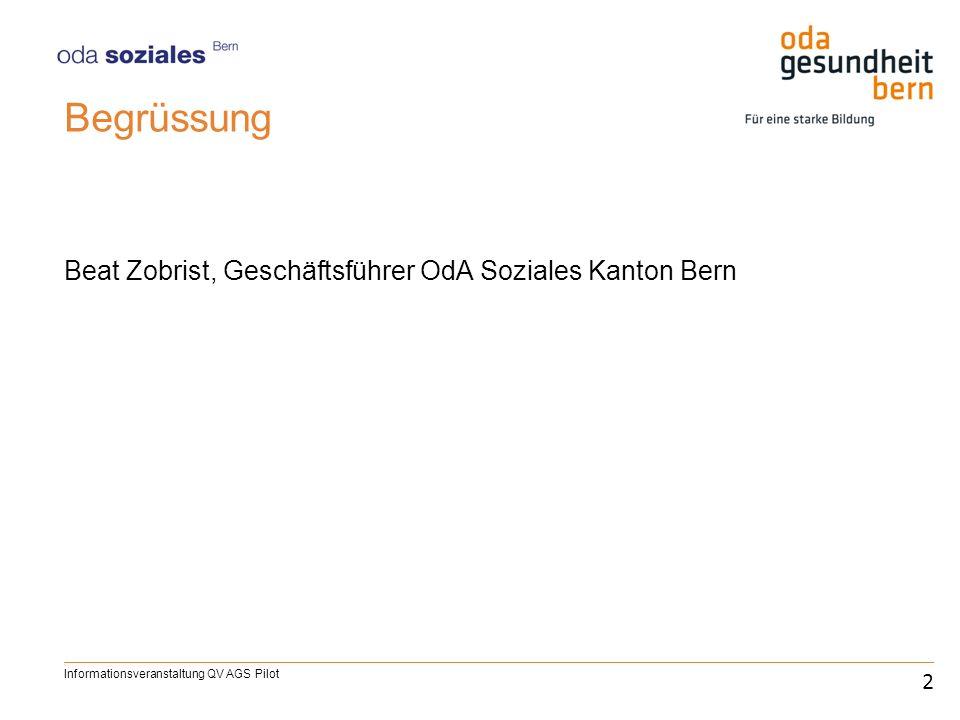 Begrüssung Beat Zobrist, Geschäftsführer OdA Soziales Kanton Bern Informationsveranstaltung QV AGS Pilot 2