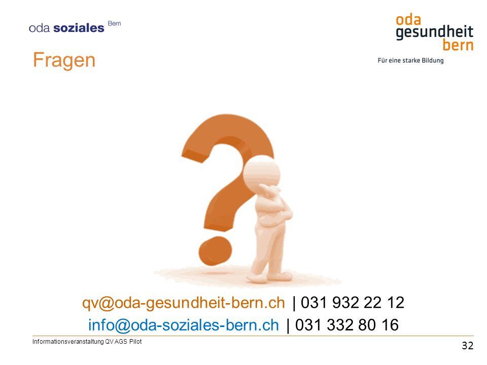 Fragen 32 qv@oda-gesundheit-bern.ch | 031 932 22 12 Informationsveranstaltung QV AGS Pilot info@oda-soziales-bern.ch | 031 332 80 16