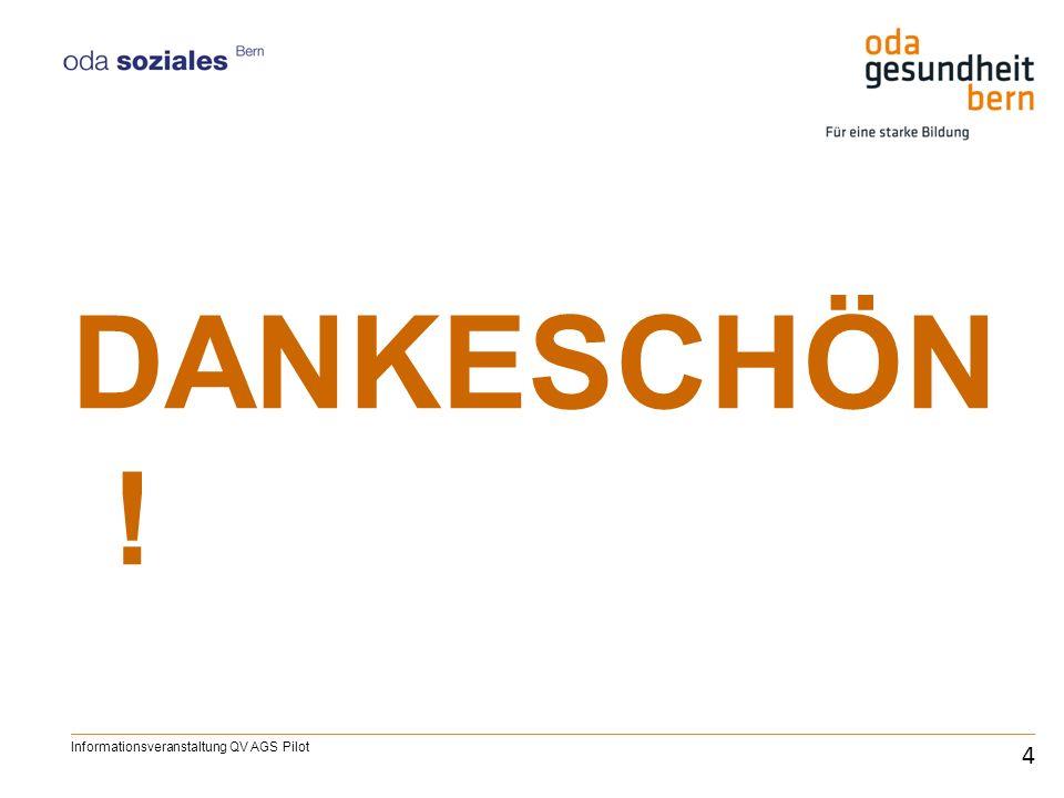 DANKESCHÖN ! 4 Informationsveranstaltung QV AGS Pilot