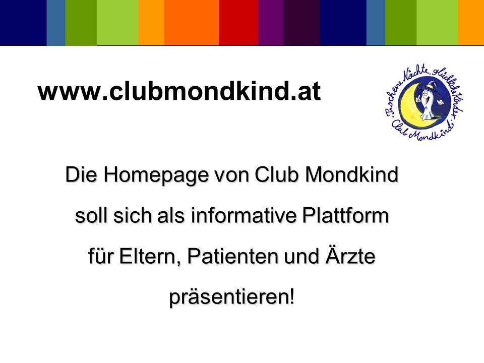 www.clubmondkind.at Die Homepage von Club Mondkind soll sich als informative Plattform für Eltern, Patienten und Ärzte präsentieren präsentieren!