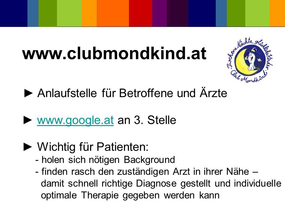 www.clubmondkind.at Anlaufstelle für Betroffene und Ärzte www.google.at an 3. Stellewww.google.at Wichtig für Patienten: - holen sich nötigen Backgrou