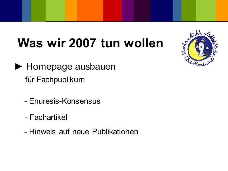 Was wir 2007 tun wollen Homepage ausbauen für Fachpublikum - Enuresis-Konsensus - Fachartikel - Hinweis auf neue Publikationen