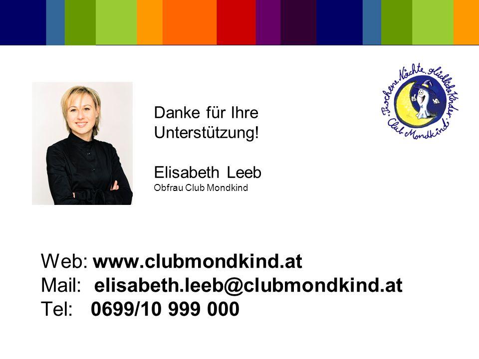 Web: www.clubmondkind.at Mail: elisabeth.leeb@clubmondkind.at Tel: 0699/10 999 000 Danke für Ihre Unterstützung! Elisabeth Leeb Obfrau Club Mondkind