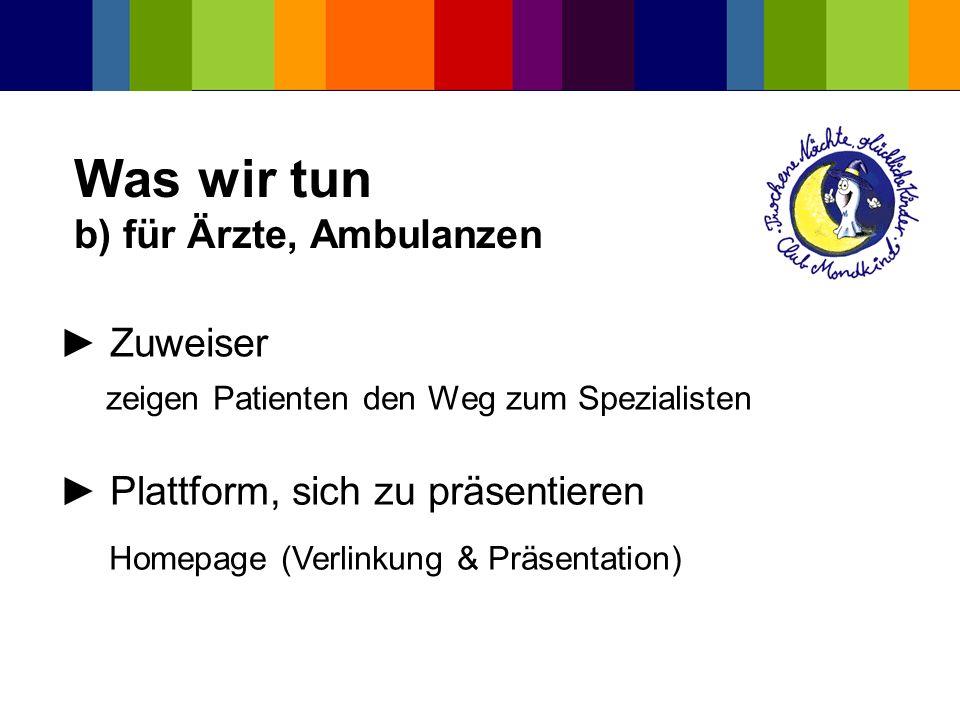 Was wir tun b) für Ärzte, Ambulanzen Zuweiser zeigen Patienten den Weg zum Spezialisten Plattform, sich zu präsentieren Homepage (Verlinkung & Präsent