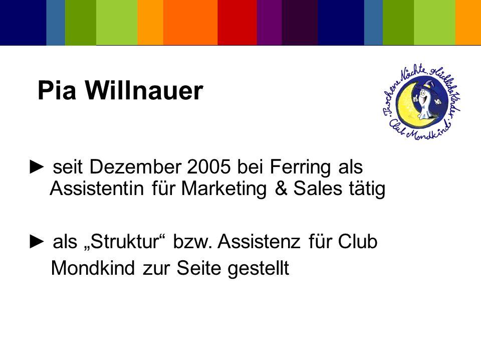 Pia Willnauer seit Dezember 2005 bei Ferring als Assistentin für Marketing & Sales tätig als Struktur bzw. Assistenz für Club Mondkind zur Seite geste