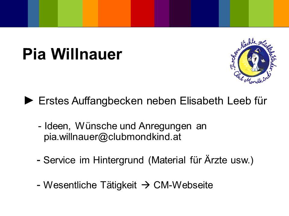 Pia Willnauer - Ideen, Wünsche und Anregungen an pia.willnauer@clubmondkind.at Erstes Auffangbecken neben Elisabeth Leeb für - Service im Hintergrund