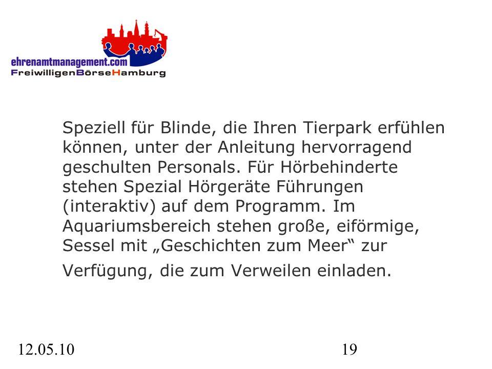 12.05.1019 Speziell für Blinde, die Ihren Tierpark erfühlen können, unter der Anleitung hervorragend geschulten Personals.