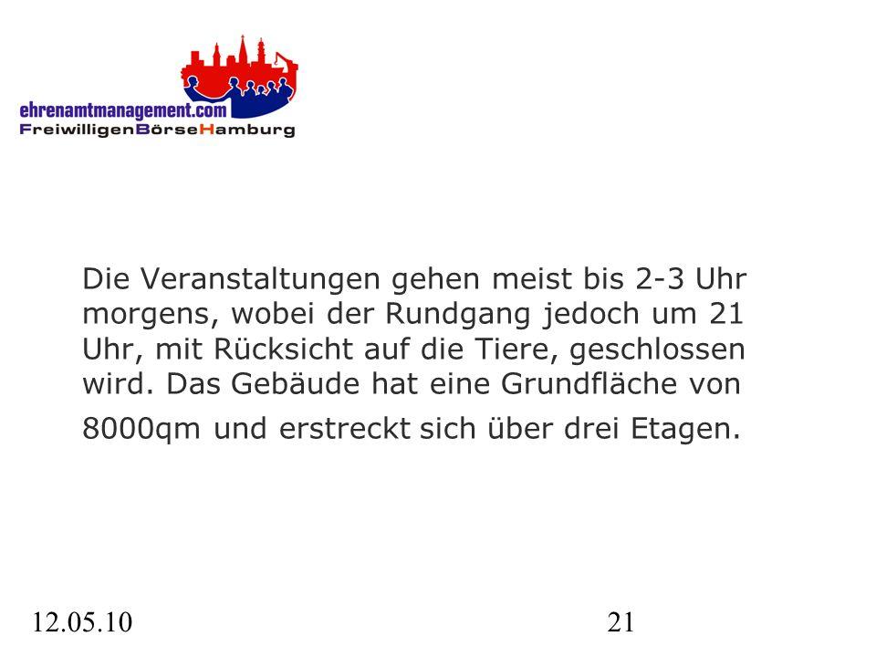 12.05.1021 Die Veranstaltungen gehen meist bis 2-3 Uhr morgens, wobei der Rundgang jedoch um 21 Uhr, mit Rücksicht auf die Tiere, geschlossen wird.