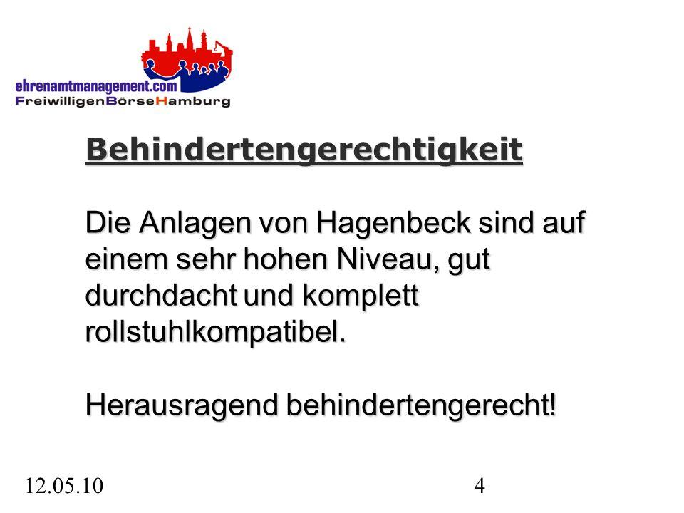 12.05.104 Behindertengerechtigkeit Die Anlagen von Hagenbeck sind auf einem sehr hohen Niveau, gut durchdacht und komplett rollstuhlkompatibel.