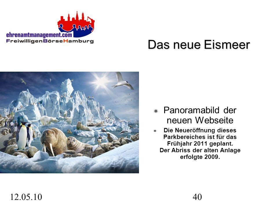 12.05.1040 Das neue Eismeer Panoramabild der neuen Webseite Die Neueröffnung dieses Parkbereiches ist für das Frühjahr 2011 geplant.