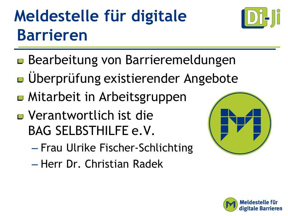 Meldestelle für digitale Barrieren Bearbeitung von Barrieremeldungen Überprüfung existierender Angebote Mitarbeit in Arbeitsgruppen Verantwortlich ist die BAG SELBSTHILFE e.V.