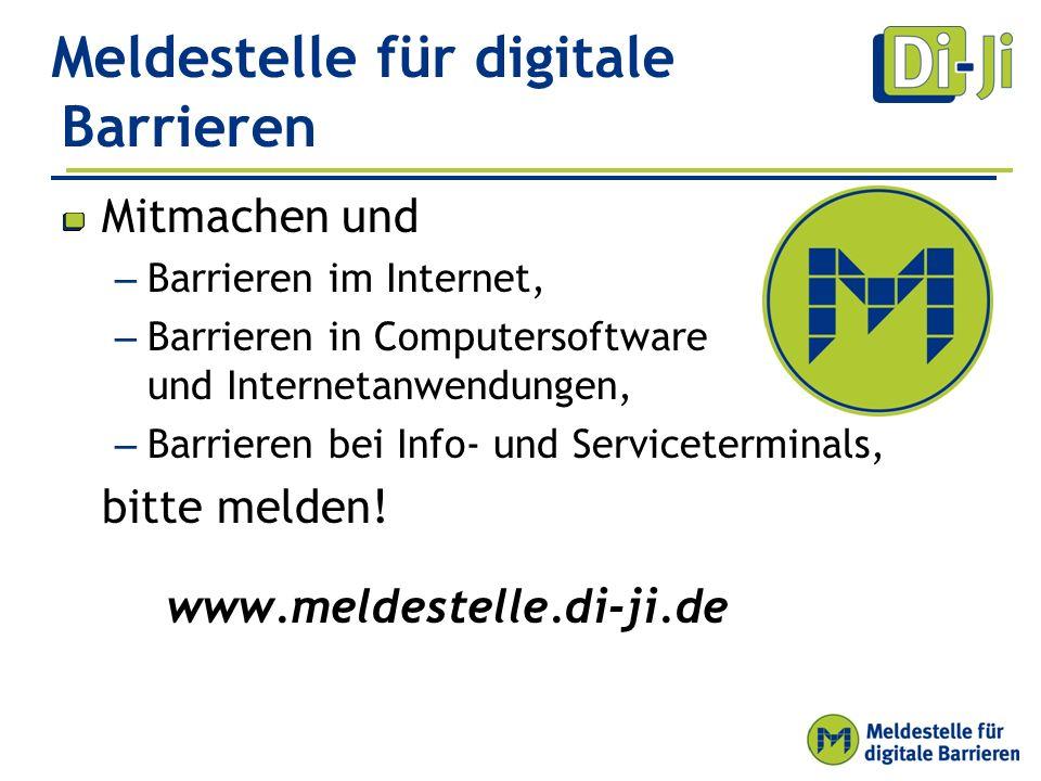 Meldestelle für digitale Barrieren Mitmachen und – Barrieren im Internet, – Barrieren in Computersoftware und Internetanwendungen, – Barrieren bei Info- und Serviceterminals, bitte melden.