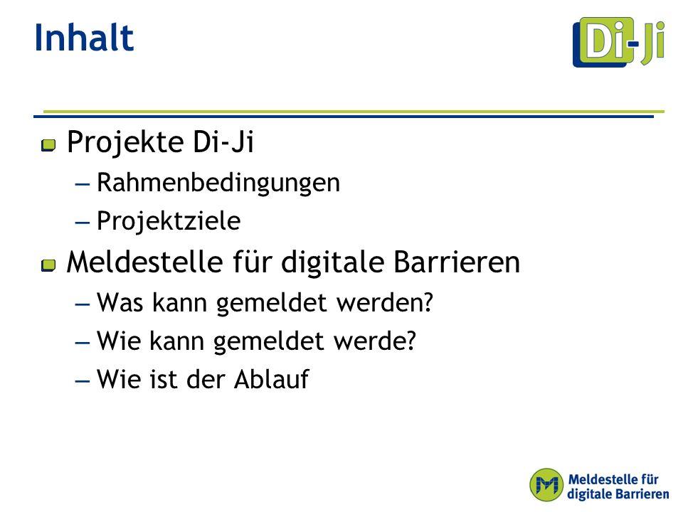 Inhalt Projekte Di-Ji – Rahmenbedingungen – Projektziele Meldestelle für digitale Barrieren – Was kann gemeldet werden.