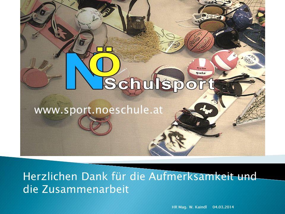 Herzlichen Dank für die Aufmerksamkeit und die Zusammenarbeit 04.03.2014HR Mag. W. Kaindl www.sport.noeschule.at