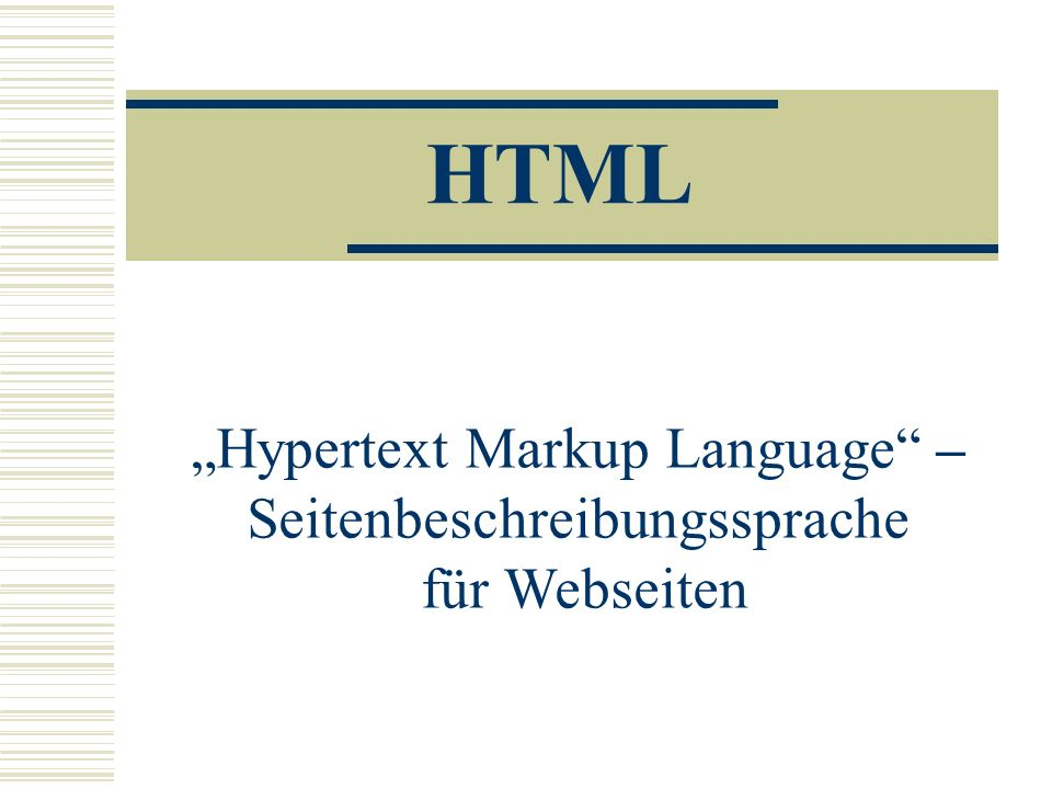 HTML Hypertext Markup Language – Seitenbeschreibungssprache für Webseiten