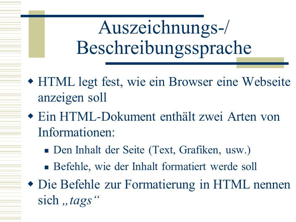 Auszeichnungs-/ Beschreibungssprache HTML legt fest, wie ein Browser eine Webseite anzeigen soll Ein HTML-Dokument enthält zwei Arten von Informatione