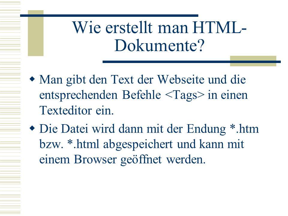 Wie erstellt man HTML- Dokumente? Man gibt den Text der Webseite und die entsprechenden Befehle in einen Texteditor ein. Die Datei wird dann mit der E