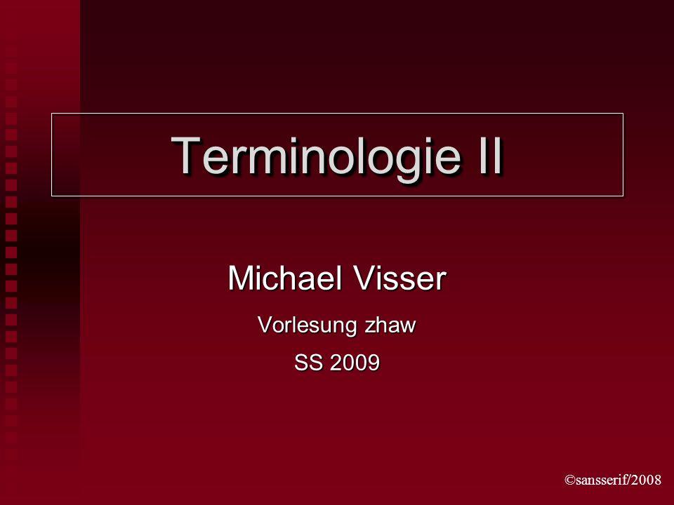 ©sansserif/2008 Terminologie II Michael Visser Vorlesung zhaw SS 2009
