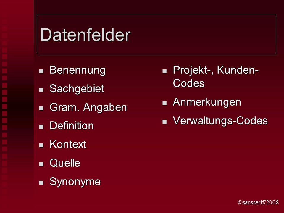 ©sansserif/2008 Datenfelder Benennung Benennung Sachgebiet Sachgebiet Gram.