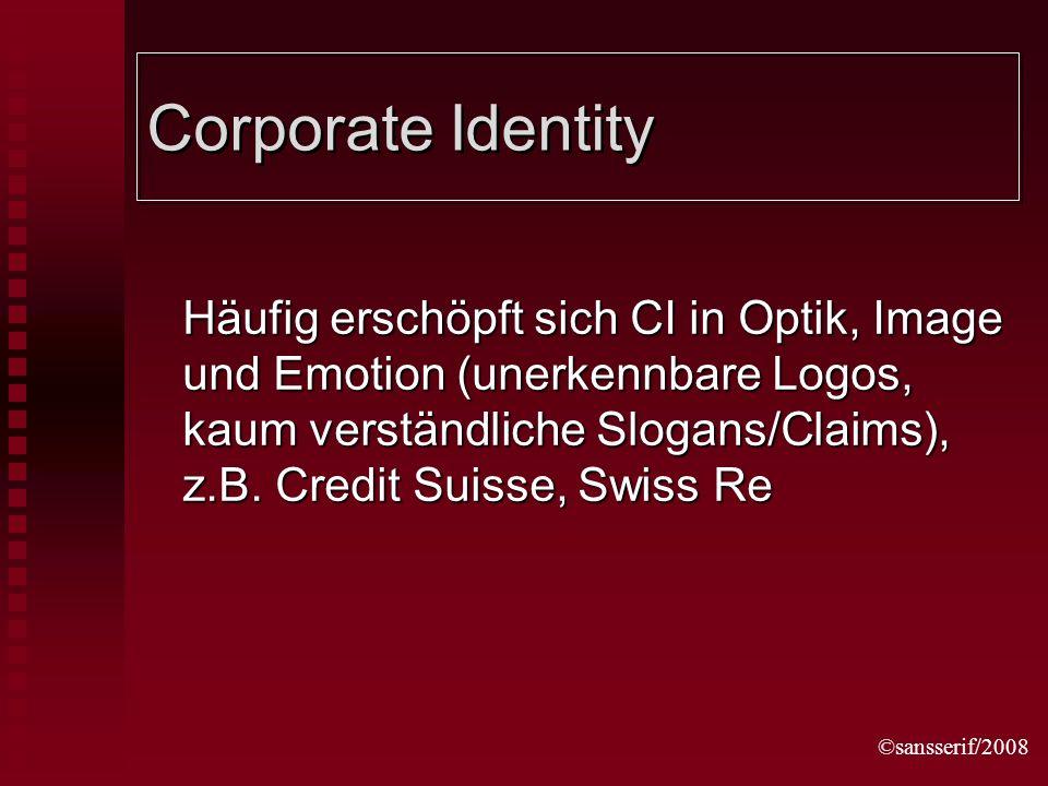 ©sansserif/2008 Corporate Identity Häufig erschöpft sich CI in Optik, Image und Emotion (unerkennbare Logos, kaum verständliche Slogans/Claims), z.B.