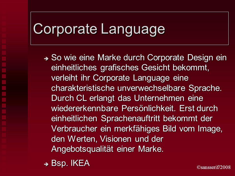 ©sansserif/2008 Corporate Language So wie eine Marke durch Corporate Design ein einheitliches grafisches Gesicht bekommt, verleiht ihr Corporate Language eine charakteristische unverwechselbare Sprache.