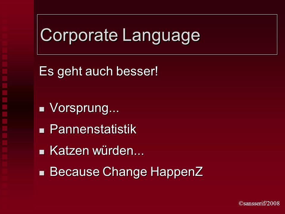 ©sansserif/2008 Corporate Language Es geht auch besser.