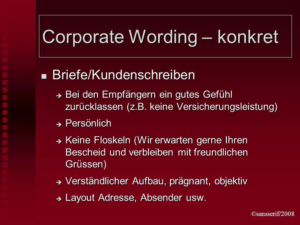 ©sansserif/2008 Corporate Wording – konkret Briefe/Kundenschreiben Briefe/Kundenschreiben Bei den Empfängern ein gutes Gefühl zurücklassen (z.B.